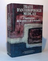 Traité d'anthropologie médicale : L'institution de la santé et de la maladie.