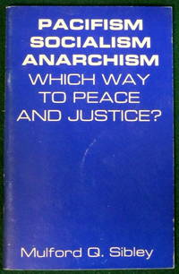 PACIFISM, SOCIALISM, ANARCHISM: WHICH WAY TO PEACE AND JUSTICE