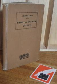 Authentic Libretti of the Gilbert and Sullivan Operas as Presented By the O'Oyly Carte Opera Company During Their American Season [The Gilbert and Sullivan Library]