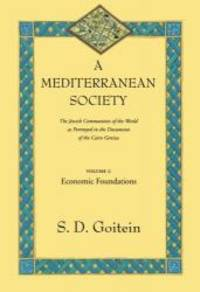 A Mediterranean Society: The Jewish Communities of the Arab World as Portrayed in the Documents of the Cairo Geniza, Vol. I: Economic Foundations (Near Eastern Center, UCLA) by S. D. Goitein - Paperback - 2000-08-05 - from Books Express and Biblio.com