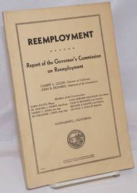 image of Reemployment. Report of the Governor's Commission on Reemployment. Culbert L. Olson, Governor of California. John R. Richards, chairman of the commission