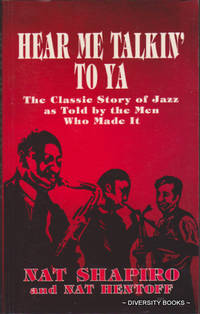 HEAR ME TALKIN' TO YA : The Classic Story of Jazz as Told by the Men Who Made It