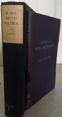 Rara Arithmetica: A Catalogue of th Arithmetics written before the Year MDCI with a Descripti + Addenda to Rara Arithmetica which described in 1908 such European Arithmetics 1601 as were then in the library of the late George Arthur Plimpton.