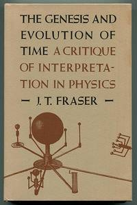 The Genesis and Evolution of Time: A Critique of Interpretation in Physics