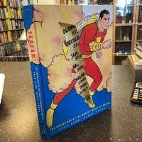 SHAZAM! THE GOLDEN AGE OF THE WORLD'S MIGHTIEST MORTAL [Signed by Kidd]