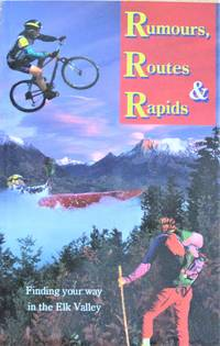 Rumours, Routes & Rapids. Finding Your Way in Elk Valley by  Bernie And Steve Short Palmer - Paperback - 1st Edition - 1995 - from Ken Jackson and Biblio.com