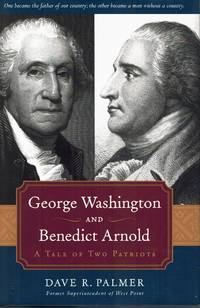 George Washington and Benedict Arnold A Tale of Two Patriots