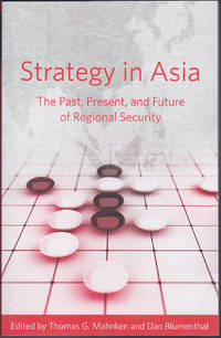Strategy in Asia: The Past, Present, and Future of Regional Security by Thomas G. Mahnken (ed); Dan Blumenthal (ed) - Paperback - October 2014 - from Books of the World (SKU: RWARE0000002652)