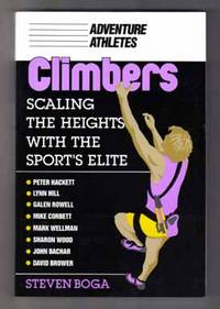 Climbers, Scaling The Heights With The Sport's Elite  - 1st Edition/1st  Printing