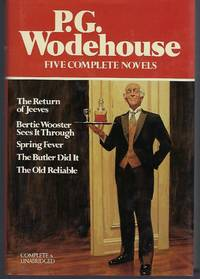 P.G. Wodehouse : Five Complete Novels (The Return of Jeeves, Bertie Wooster Sees It Through,...