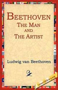 Beethoven: The Man and the Artist
