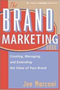 The Brand Marketing Book : Creating, Managing and Extending the Value of Your Brand by Joe Marconi - Hardcover - 1999 - from ThriftBooks and Biblio.com