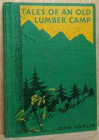 Tales of an Old Lumber Camp:  A Story of Early Days in a Great Industry