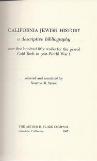 CALIFORNIA JEWISH HISTORY; A DESCRIPTIVE BIBLIOGRAPHY: OVER FIVE HUNDRED  FIFTY WORKS FOR THE...