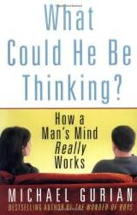 image of What Could He Be Thinking?: How a Man's Mind Really Works