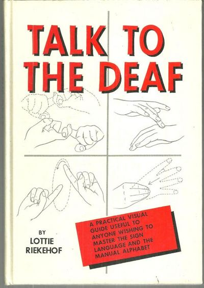 Image for TALK TO THE DEAF A Manual of Approximately 1,000 Signs Used by the Deaf of North America