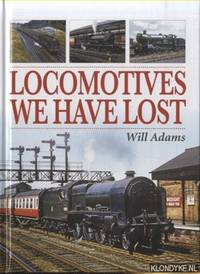 Locomotives We Have Lost by  Will Adams - Hardcover - 2015 - from Klondyke (SKU: 00212523)