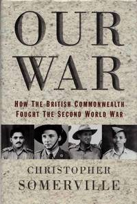 Our War. How the British Commonwealth fought the Second World War