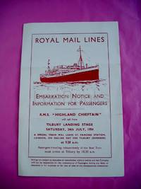 "ROYAL MAIL LINES EMBARKATION NOTICE AND INFORMATION FOR PASSENGERS R. M.S. ""HIGHLAND CHIEFTAIN"" Will Sail from TILBURY LANDING STAGE SATURDAY, 24TH JULY, 1954."