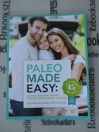 Paleo Made Easy: Getting Your Family Started with the Optimal Healthy Lifestyle