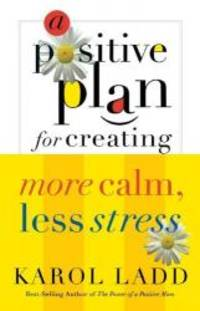 A Positive Plan For Creating More Calm Less Stress