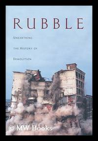 image of Rubble : unearthing the history of demolition / by Jeff Byles