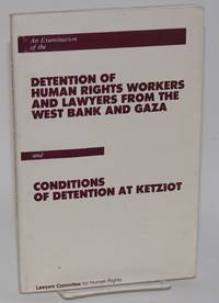 image of An Examination of the Detention of Human Rights Workers and Lawyers from the West Bank and Gaza; and Conditions of Detention at Ketziot