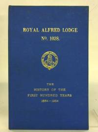 Royal Alfred Lodge. The History of the First Hundred Years 1864 -1964