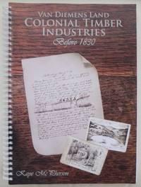 Van Diemens Land colonial timber industries before 1830.