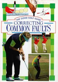Correcting Common Faults (Good Golf Guide Series)