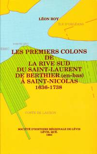 Les premiers colons de la rive sud du Saint-Laurent, de Berthier (en-bas) à Saint-Nicolas  1636-1738.
