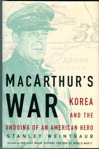 MacArthur's War: Korea and the Undoing of a Hero