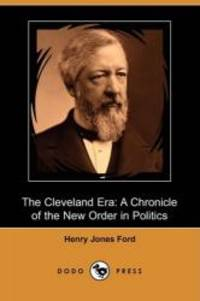 image of The Cleveland Era: A Chronicle of the New Order in Politics (Dodo Press)