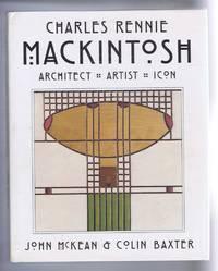 Charles Rennie Mackintos: Architect, Artist, Icon