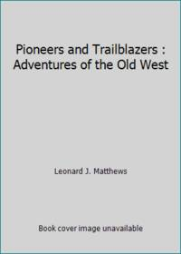 Pioneers and Trailblazers : Adventures of the Old West
