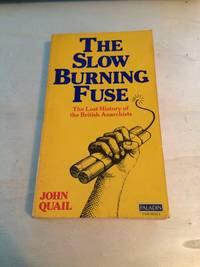image of The Slow Burning Fuse: The Lost History of British Anarchism