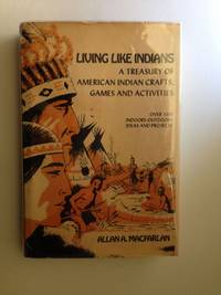 Living like Indians A Treasury of American Indian Crafts, Games and Activities Book of American Indian Outdoor and Trail Activities