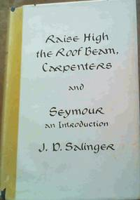 Raise High the Roof Beam, Carpenters & Seymour by  J. D Salinger - 1st Edition - 1963 - from Chapter 1 Books and Biblio.com