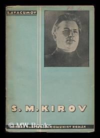S. M. Kirov : marele tribun Bolsevic / S. Avacumov