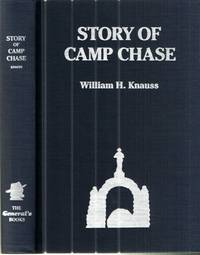 Story of Camp Chase; A History of the Prison and its Cemetery, together with othe rcemeteries where confederate prisoners are buried, etc.