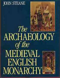 The Archaeology of the Medieval English Monarchy,""