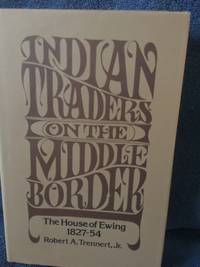 Indian traders on the Middle Border : the house of Ewing, 1827-54