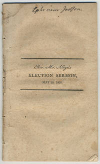 A sermon, preached in the audience of His Excellency Caleb Strong, Esq., governor, the other members of the Executive, and the honorable legislature of the commonwealth of Massachusetts, on the anniversary election, May 29, 1805.