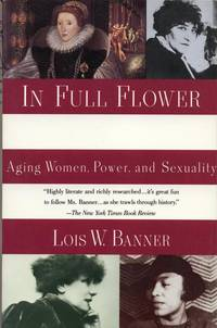 In Full Flower: Aging Women, Power, and Sexuality,  A History.