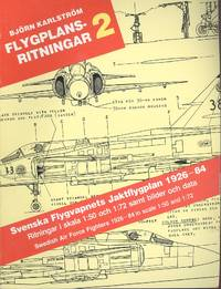 Flygplans-Ritningar No.2 - Svenska Flygvapnets Jaktflygplan 1926-84: Ritningar I Skala 1:50 Och 1:72 Samt Bilder Och Data / Swedish Air Force Fighters 1926-84 in Scale 1:50 and 1:72