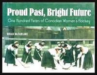 image of PROUD PAST, BRIGHT FUTURE - One Hundred Years of Canadian Women's Hockey