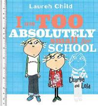 image of I Am Too Absolutely Small for School