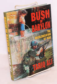 Bush in Babylon; the recolonisation of Iraq