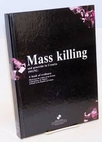 image of Mass Killing and Genocide in Croatia, 1991/92: A Book of Evidence