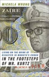 In the Footsteps of Mr. Kurtz: Living on the Brink of Disaster in Mobutu's Congo by Michela Wrong - Hardcover - 2001-03-01 - from Books Express and Biblio.co.uk